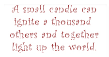 A small candle can ignite a thousand others and together light up the world.